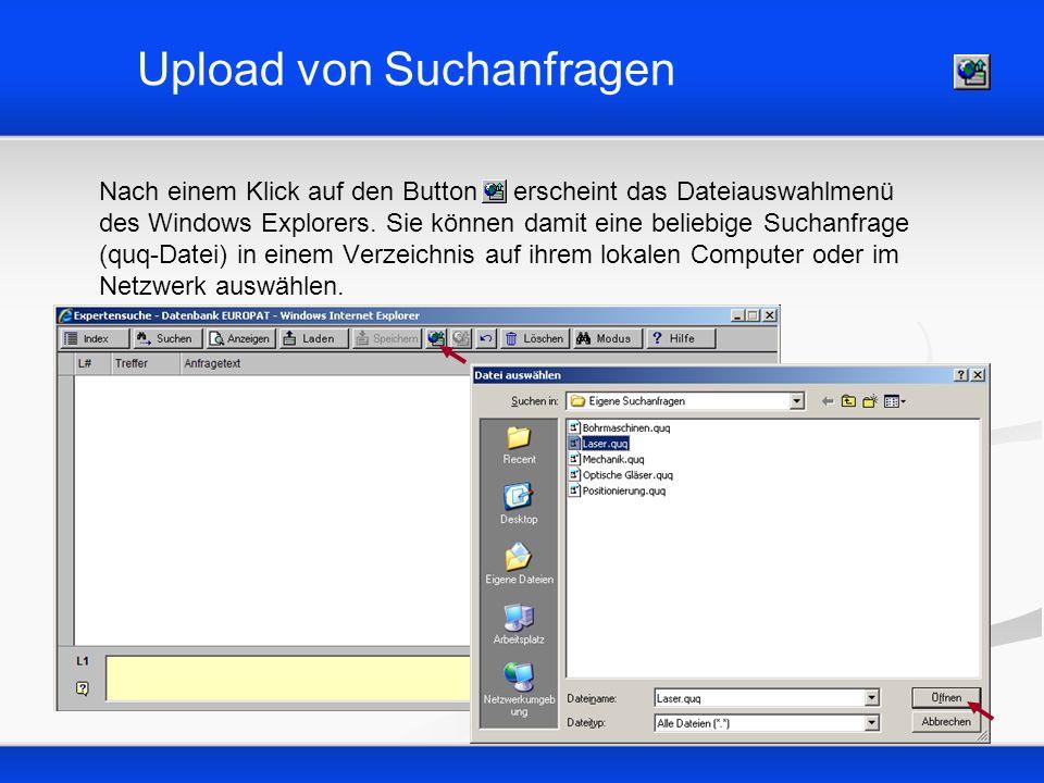Upload von Suchanfragen Nach einem Klick auf den Button erscheint das Dateiauswahlmenü des Windows Explorers. Sie können damit eine beliebige Suchanfr