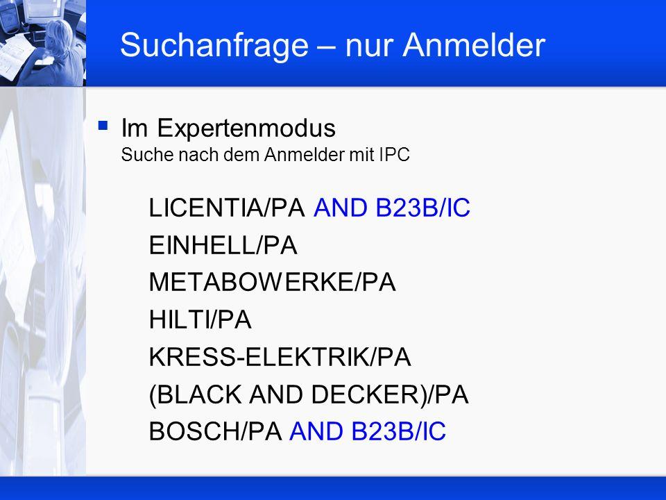 Suchanfrage – nur Anmelder Im Expertenmodus Suche nach dem Anmelder mit IPC LICENTIA/PA AND B23B/IC EINHELL/PA METABOWERKE/PA HILTI/PA KRESS-ELEKTRIK/PA (BLACK AND DECKER)/PA BOSCH/PA AND B23B/IC