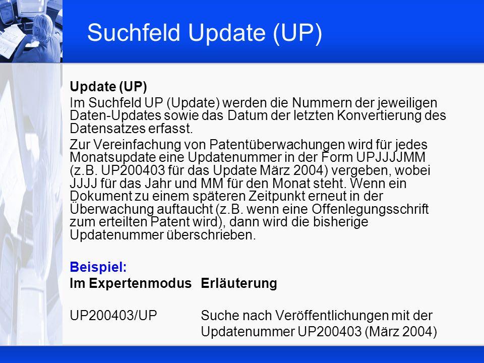 Suchfeld Update (UP) Update (UP) Im Suchfeld UP (Update) werden die Nummern der jeweiligen Daten-Updates sowie das Datum der letzten Konvertierung des Datensatzes erfasst.