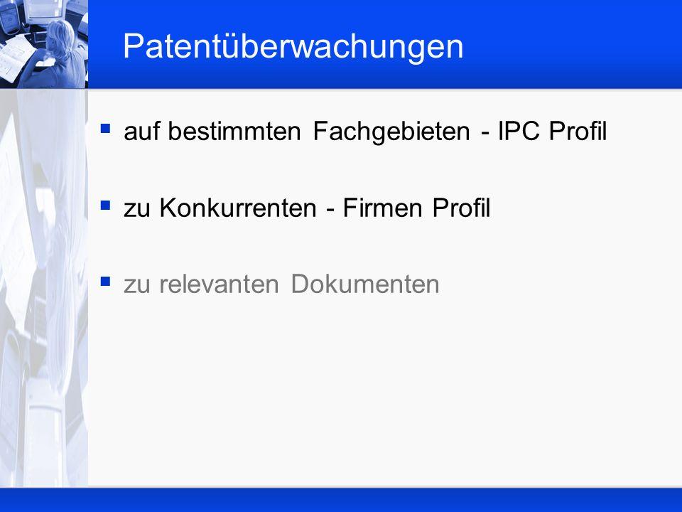 Patentüberwachungen auf bestimmten Fachgebieten - IPC Profil zu Konkurrenten - Firmen Profil zu relevanten Dokumenten