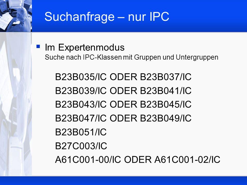 Suchanfrage – nur IPC Im Expertenmodus Suche nach IPC-Klassen mit Gruppen und Untergruppen B23B035/IC ODER B23B037/IC B23B039/IC ODER B23B041/IC B23B043/IC ODER B23B045/IC B23B047/IC ODER B23B049/IC B23B051/IC B27C003/IC A61C001-00/IC ODER A61C001-02/IC