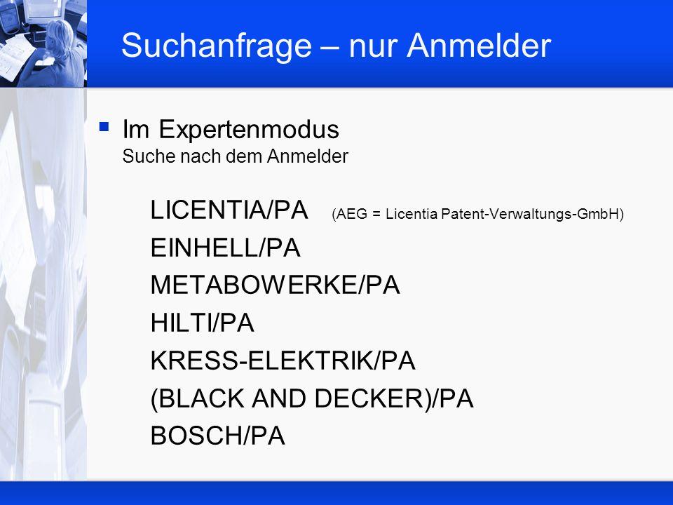 Suchanfrage – nur Anmelder Im Expertenmodus Suche nach dem Anmelder LICENTIA/PA EINHELL/PA METABOWERKE/PA HILTI/PA KRESS-ELEKTRIK/PA (BLACK AND DECKER)/PA BOSCH/PA Achtung: ca.