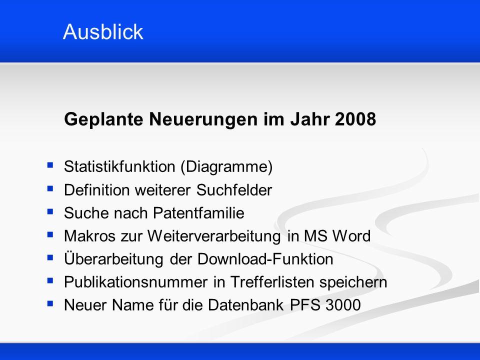 Ausblick Geplante Neuerungen im Jahr 2008 Statistikfunktion (Diagramme) Definition weiterer Suchfelder Suche nach Patentfamilie Makros zur Weiterverar