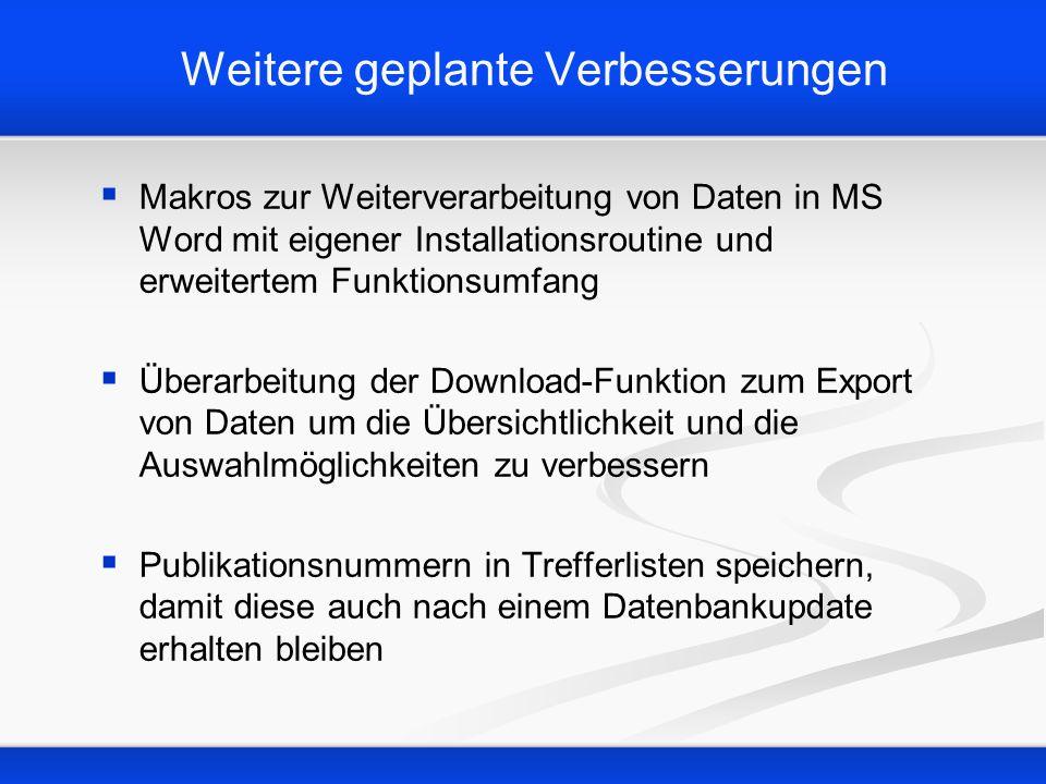 Weitere geplante Verbesserungen Makros zur Weiterverarbeitung von Daten in MS Word mit eigener Installationsroutine und erweitertem Funktionsumfang Üb