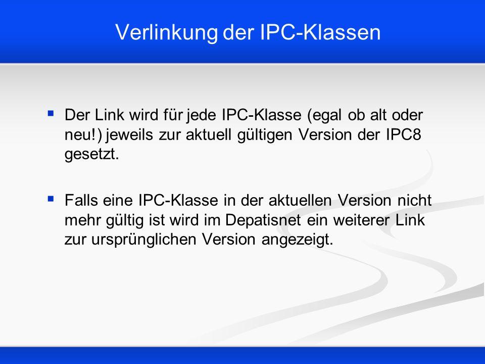 Verlinkung der IPC-Klassen Der Link wird für jede IPC-Klasse (egal ob alt oder neu!) jeweils zur aktuell gültigen Version der IPC8 gesetzt. Falls eine