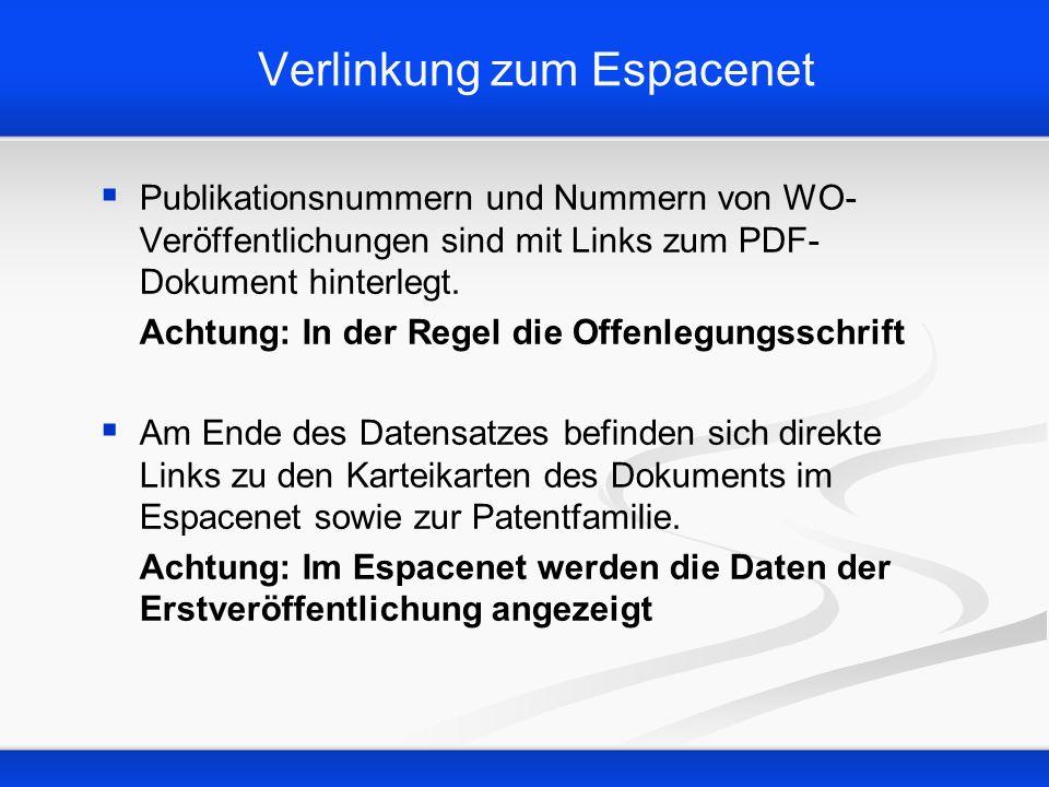 Verlinkung zum Espacenet Publikationsnummern und Nummern von WO- Veröffentlichungen sind mit Links zum PDF- Dokument hinterlegt. Achtung: In der Regel