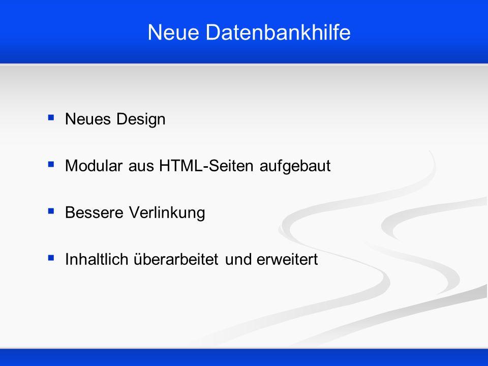 Neue Datenbankhilfe Neues Design Modular aus HTML-Seiten aufgebaut Bessere Verlinkung Inhaltlich überarbeitet und erweitert