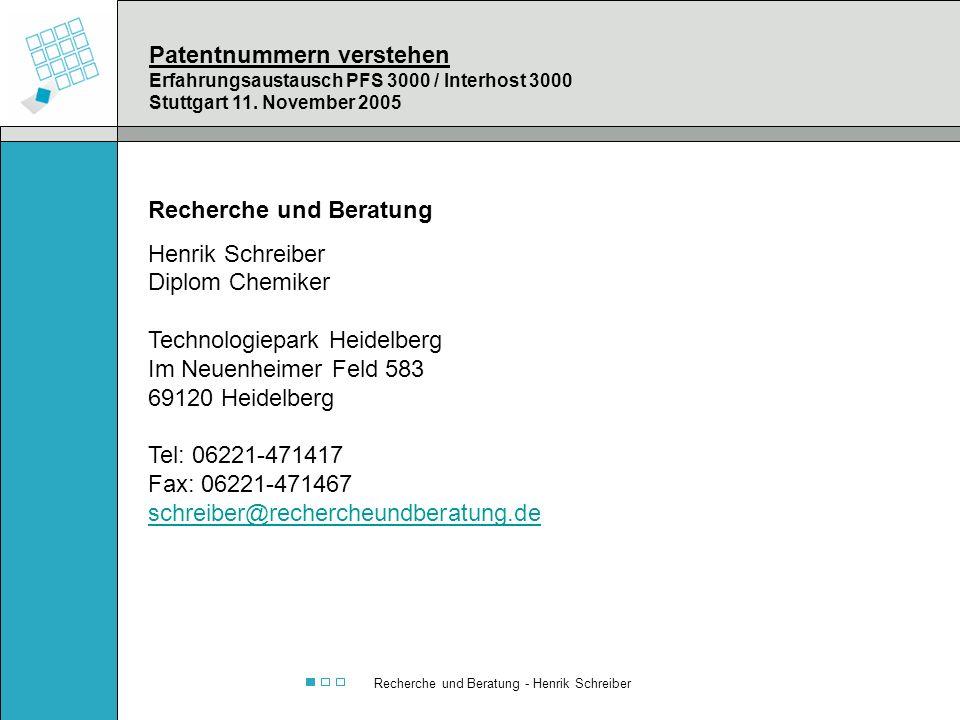Recherche und Beratung - Henrik Schreiber Patentnummern verstehen Erfahrungsaustausch PFS 3000 / Interhost 3000 Stuttgart 11. November 2005 Recherche