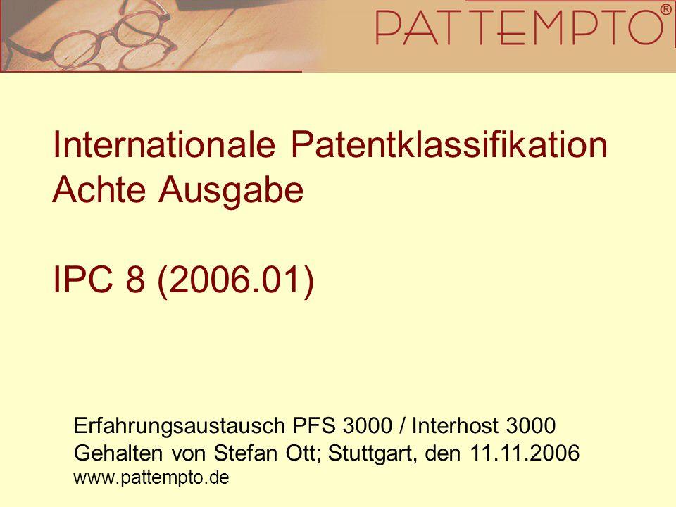 Internationale Patentklassifikation Achte Ausgabe IPC 8 (2006.01) Erfahrungsaustausch PFS 3000 / Interhost 3000 Gehalten von Stefan Ott; Stuttgart, de