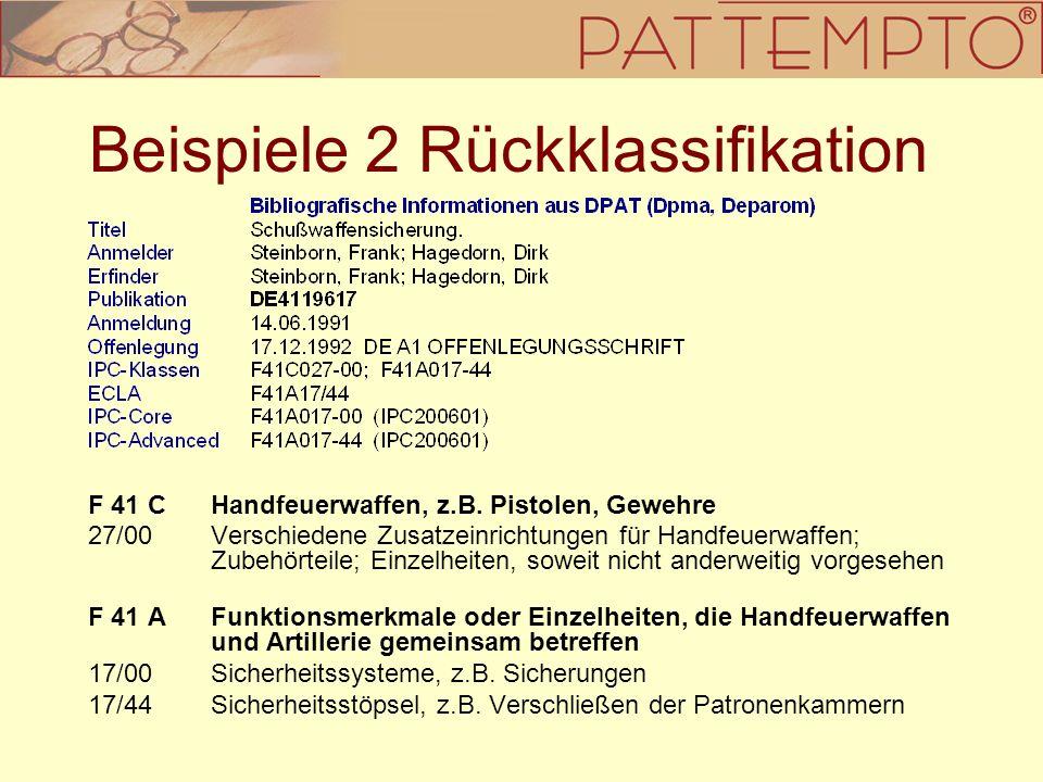 Beispiele 2 Rückklassifikation F 41 C Handfeuerwaffen, z.B. Pistolen, Gewehre 27/00 Verschiedene Zusatzeinrichtungen für Handfeuerwaffen; Zubehörteile