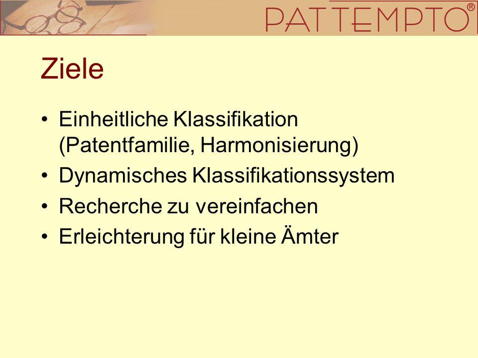 Ziele Einheitliche Klassifikation (Patentfamilie, Harmonisierung) Dynamisches Klassifikationssystem Recherche zu vereinfachen Erleichterung für kleine