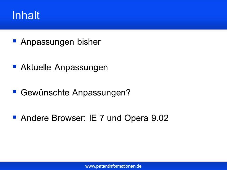 www.patentinformationen.de Inhalt Anpassungen bisher Aktuelle Anpassungen Gewünschte Anpassungen? Andere Browser: IE 7 und Opera 9.02