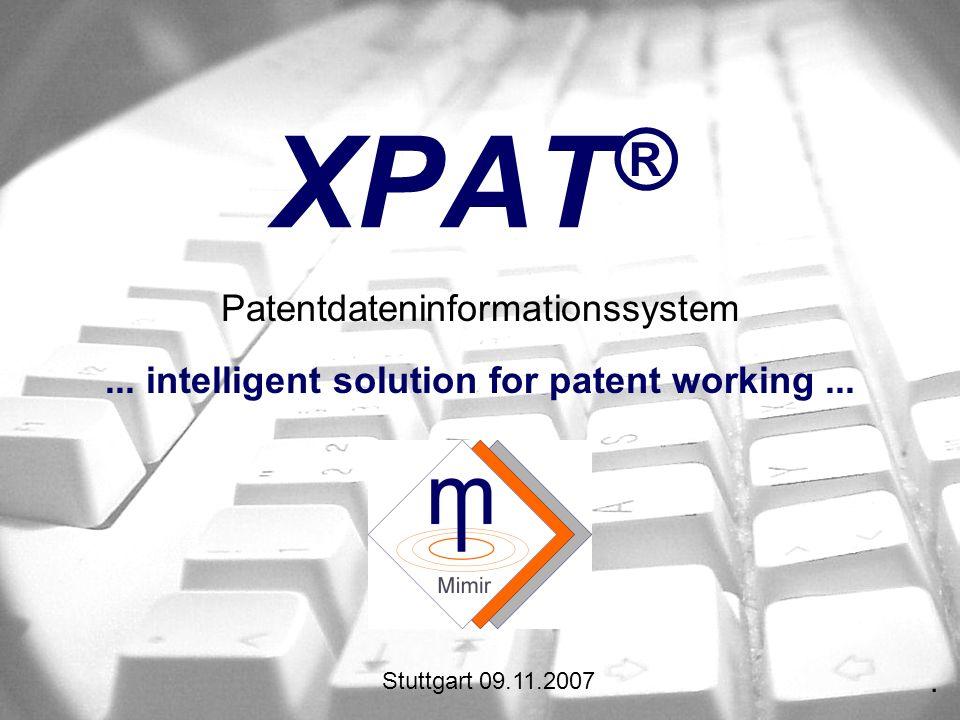 XPAT ® Patentdateninformationssystem... intelligent solution for patent working.... Stuttgart 09.11.2007