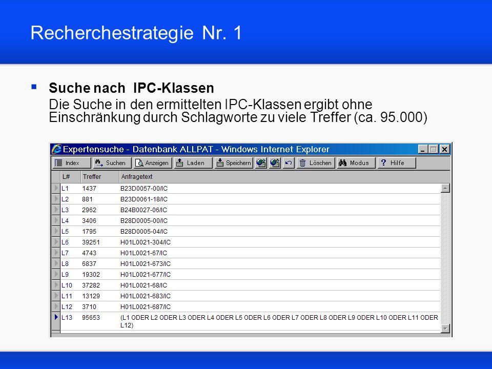 Recherchestrategie Nr. 1 Suche nach IPC-Klassen Die Suche in den ermittelten IPC-Klassen ergibt ohne Einschränkung durch Schlagworte zu viele Treffer