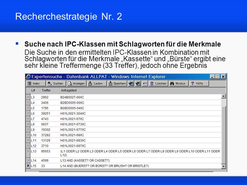 Recherchestrategie Nr. 2 Suche nach IPC-Klassen mit Schlagworten für die Merkmale Die Suche in den ermittelten IPC-Klassen in Kombination mit Schlagwo