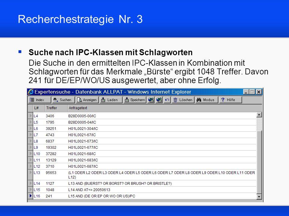 Recherchestrategie Nr. 3 Suche nach IPC-Klassen mit Schlagworten Die Suche in den ermittelten IPC-Klassen in Kombination mit Schlagworten für das Merk