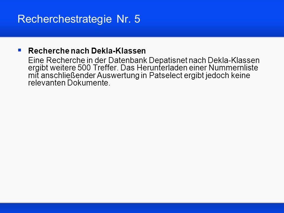 Recherchestrategie Nr. 5 Recherche nach Dekla-Klassen Eine Recherche in der Datenbank Depatisnet nach Dekla-Klassen ergibt weitere 500 Treffer. Das He