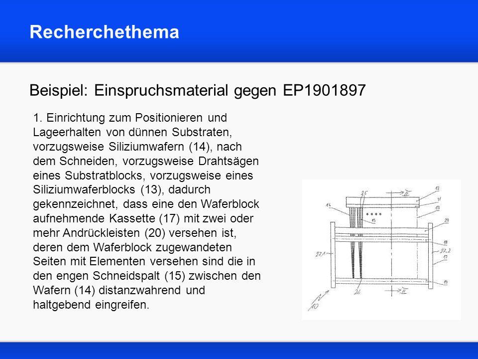 Recherchethema Beispiel: Einspruchsmaterial gegen EP1901897 1. Einrichtung zum Positionieren und Lageerhalten von dünnen Substraten, vorzugsweise Sili