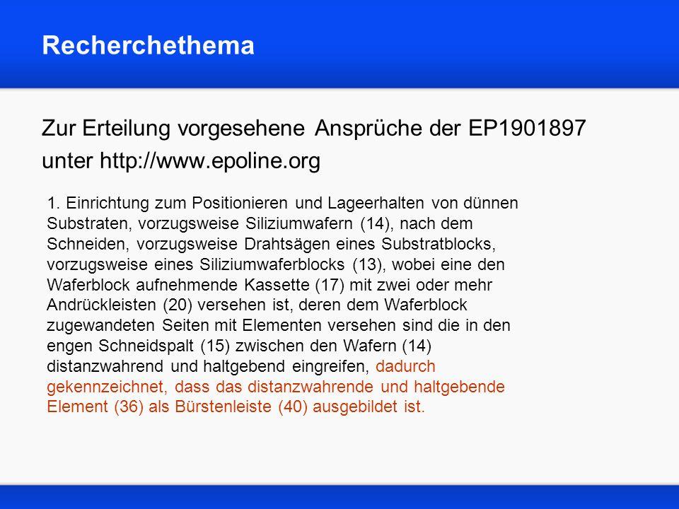 Recherchethema Zur Erteilung vorgesehene Ansprüche der EP1901897 unter http://www.epoline.org 1. Einrichtung zum Positionieren und Lageerhalten von dü