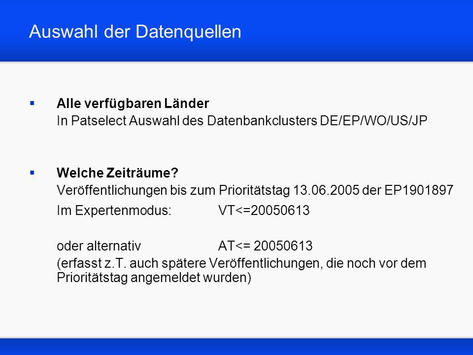 Auswahl der Datenquellen Alle verfügbaren Länder In Patselect Auswahl des Datenbankclusters DE/EP/WO/US/JP Welche Zeiträume? Veröffentlichungen bis zu