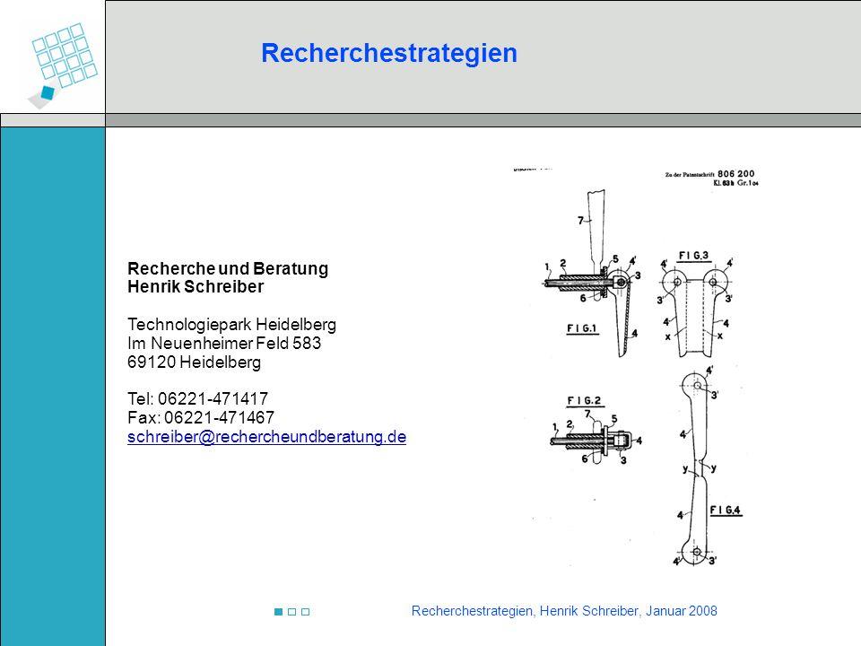 Recherchestrategien, Henrik Schreiber, Januar 2008 Recherche und Beratung Henrik Schreiber Technologiepark Heidelberg Im Neuenheimer Feld 583 69120 He