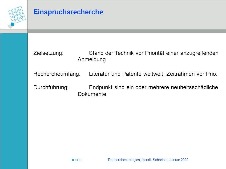 Recherchestrategien, Henrik Schreiber, Januar 2008 Einspruchsrecherche Zielsetzung:Stand der Technik vor Priorität einer anzugreifenden Anmeldung Rech