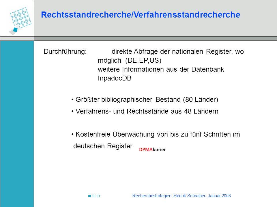 Recherchestrategien, Henrik Schreiber, Januar 2008 Durchführung: direkte Abfrage der nationalen Register, wo möglich(DE,EP,US) weitere Informationen a