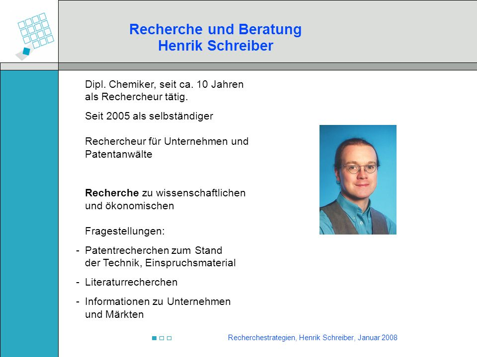 Recherchestrategien, Henrik Schreiber, Januar 2008 Stand der Technik Neuigkeitsrecherche Verletzungsrecherche Freedom to operate Einspruchsrecherche Marktrecherche Rechtsstandrecherche Anmelderrecherche Familienrecherche Recherchetypen