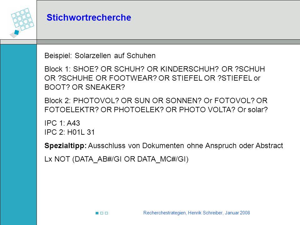 Recherchestrategien, Henrik Schreiber, Januar 2008 Stichwortrecherche Beispiel: Solarzellen auf Schuhen Block 1: SHOE? OR SCHUH? OR KINDERSCHUH? OR ?S