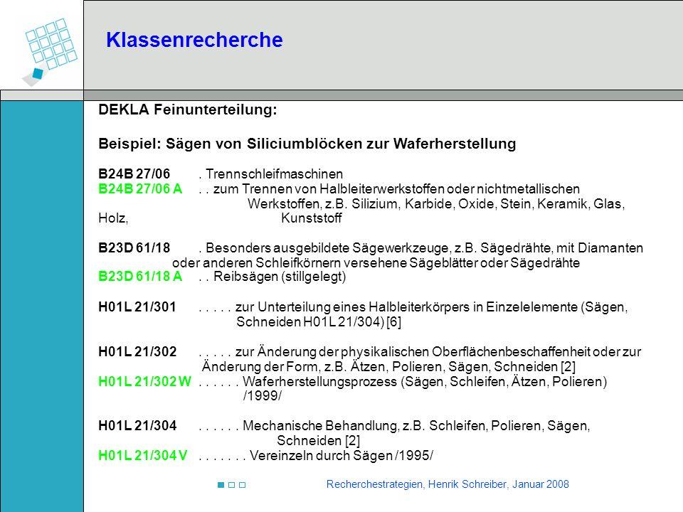 Recherchestrategien, Henrik Schreiber, Januar 2008 DEKLA Feinunterteilung: Beispiel: Sägen von Siliciumblöcken zur Waferherstellung B24B 27/06. Trenns