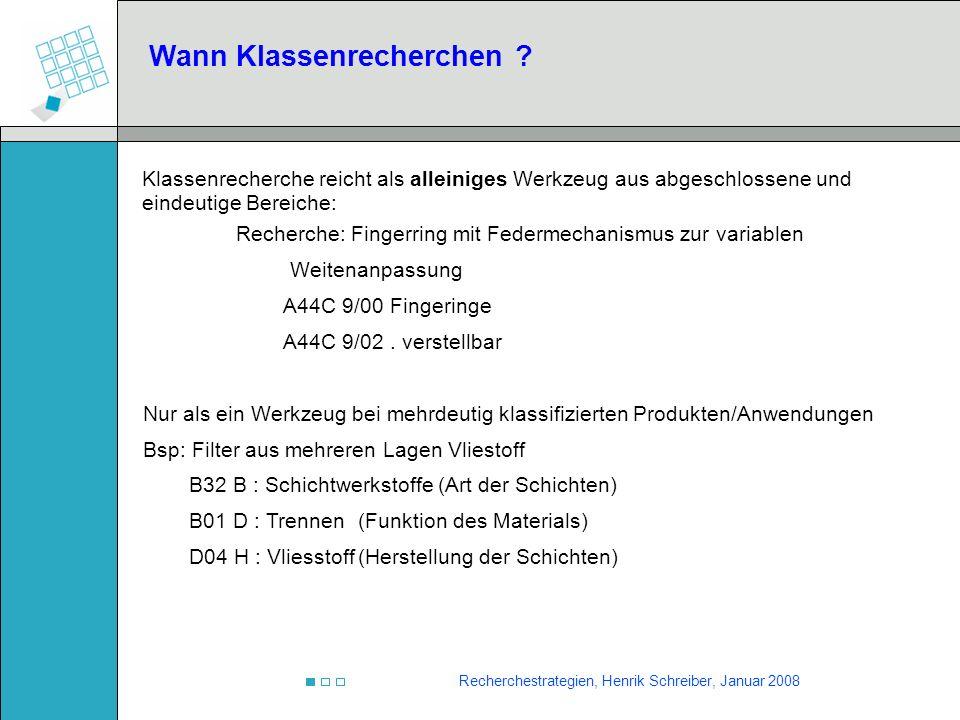 Recherchestrategien, Henrik Schreiber, Januar 2008 Klassenrecherche reicht als alleiniges Werkzeug aus abgeschlossene und eindeutige Bereiche: Recherc