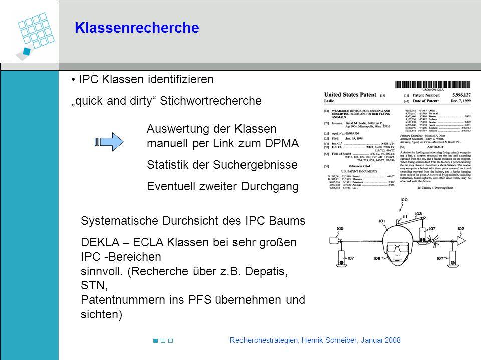 Recherchestrategien, Henrik Schreiber, Januar 2008 Klassenrecherche IPC Klassen identifizieren quick and dirty Stichwortrecherche Auswertung der Klass
