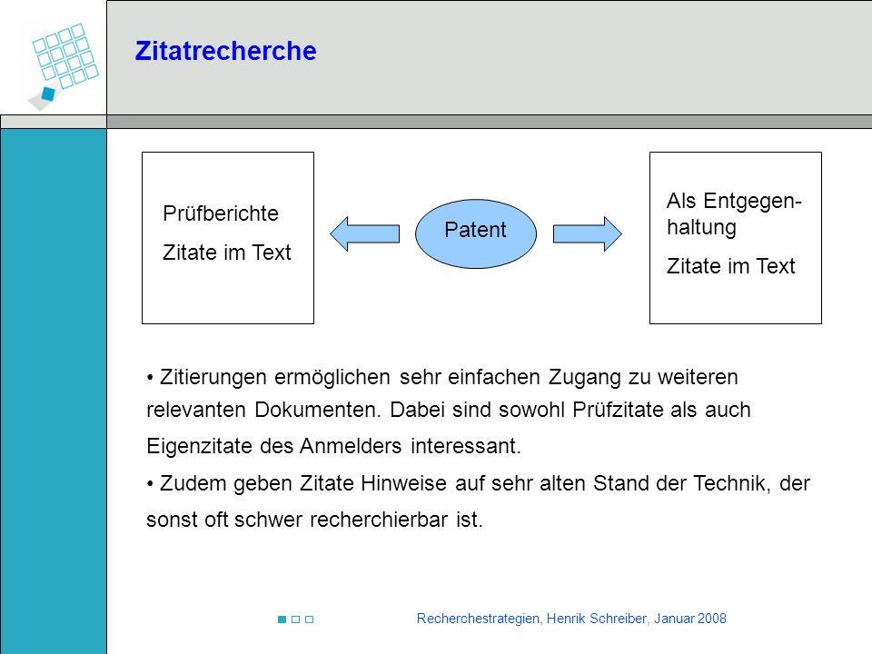 Recherchestrategien, Henrik Schreiber, Januar 2008 Zitatrecherche Patent Prüfberichte Zitate im Text Als Entgegen- haltung Zitate im Text Zitierungen