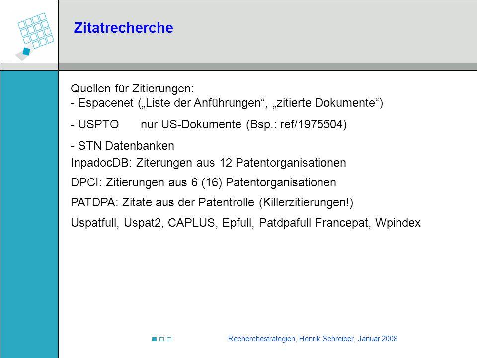 Recherchestrategien, Henrik Schreiber, Januar 2008 Zitatrecherche Quellen für Zitierungen: - Espacenet (Liste der Anführungen, zitierte Dokumente) - U