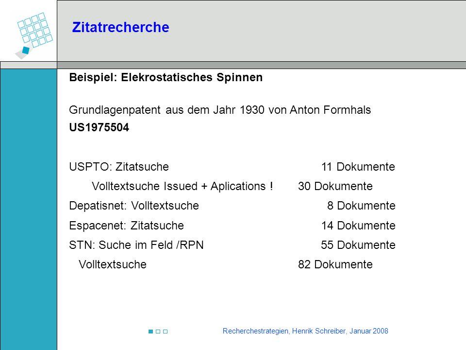 Recherchestrategien, Henrik Schreiber, Januar 2008 Zitatrecherche Beispiel: Elekrostatisches Spinnen Grundlagenpatent aus dem Jahr 1930 von Anton Form