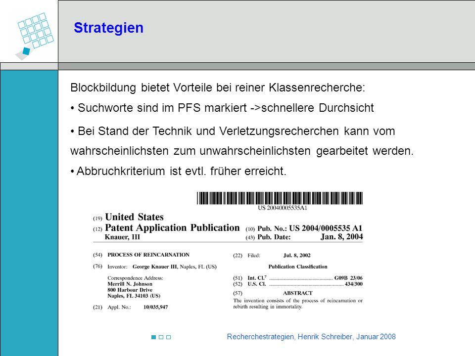 Recherchestrategien, Henrik Schreiber, Januar 2008 Strategien Blockbildung bietet Vorteile bei reiner Klassenrecherche: Suchworte sind im PFS markiert