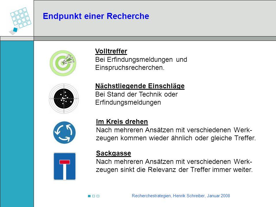 Recherchestrategien, Henrik Schreiber, Januar 2008 Endpunkt einer Recherche Volltreffer Bei Erfindungsmeldungen und Einspruchsrecherchen. Nächstliegen