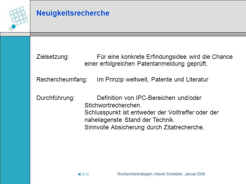 Recherchestrategien, Henrik Schreiber, Januar 2008 Kombinationsrecherche Strategien Stichwort- recherche IPC Klassen Anmelder- recherche Durch Kombination von Werkzeugen lässt sich eine möglichst große Abdeckung erreichen.
