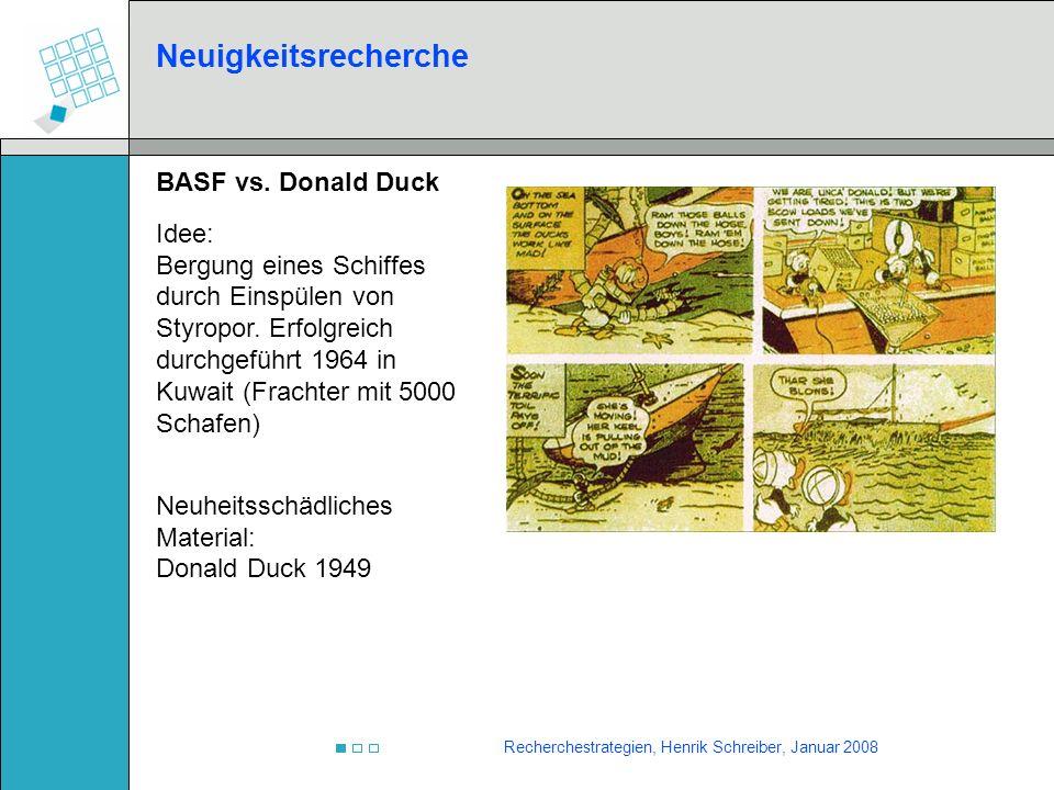 Recherchestrategien, Henrik Schreiber, Januar 2008 Neuigkeitsrecherche BASF vs. Donald Duck Idee: Bergung eines Schiffes durch Einspülen von Styropor.