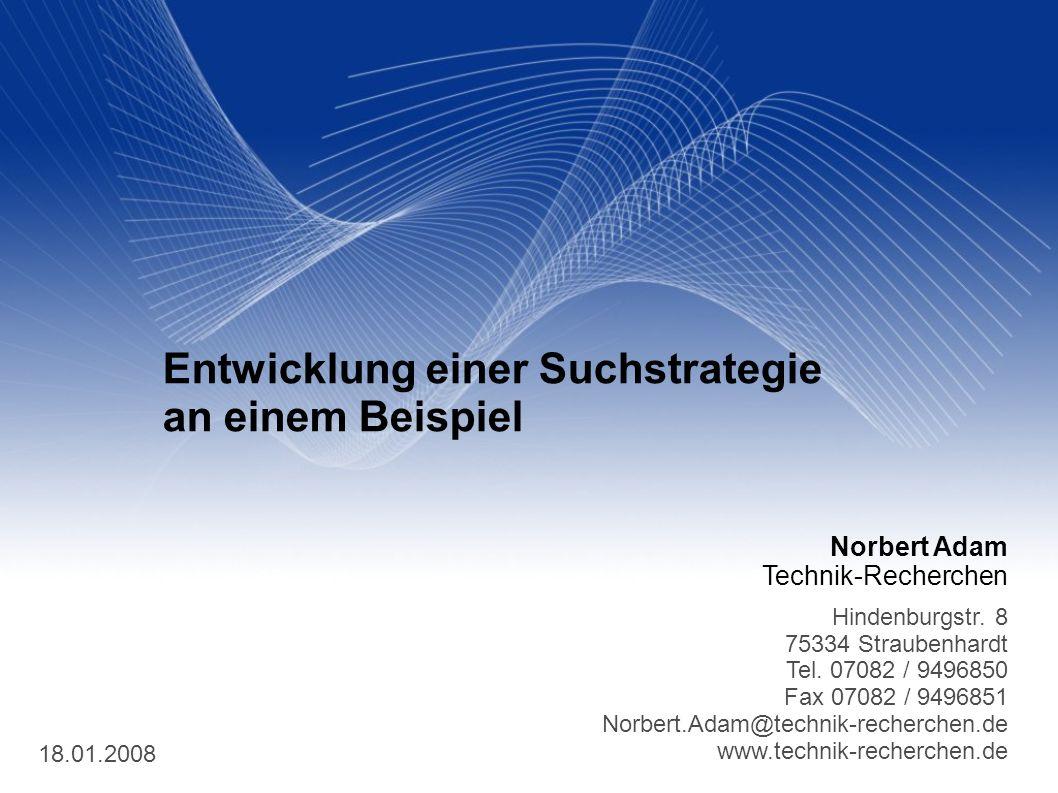 Norbert Adam Technik-Recherchen Hindenburgstr. 8 75334 Straubenhardt Tel. 07082 / 9496850 Fax 07082 / 9496851 Norbert.Adam@technik-recherchen.de www.t