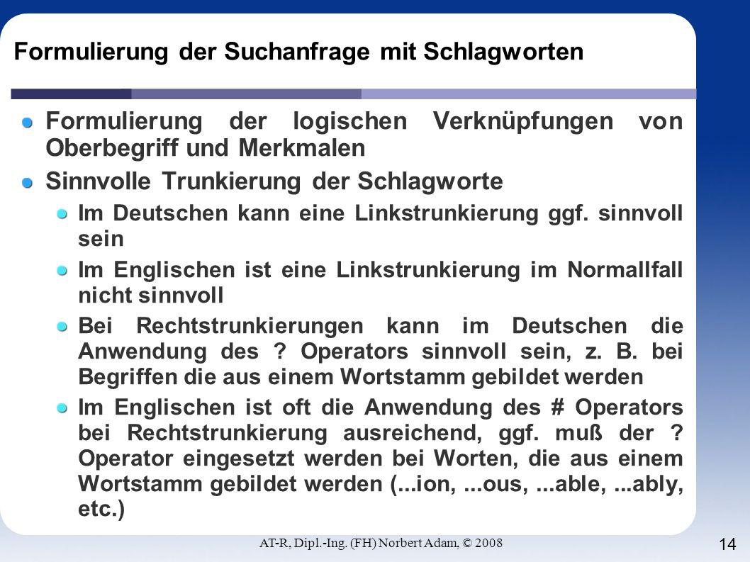 AT-R, Dipl.-Ing. (FH) Norbert Adam, © 2008 14 Formulierung der Suchanfrage mit Schlagworten Formulierung der logischen Verknüpfungen von Oberbegriff u