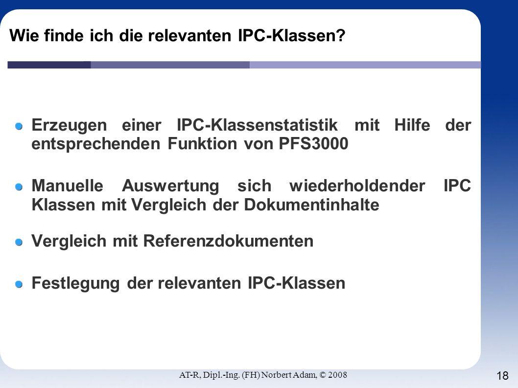 AT-R, Dipl.-Ing. (FH) Norbert Adam, © 2008 18 Wie finde ich die relevanten IPC-Klassen? Erzeugen einer IPC-Klassenstatistik mit Hilfe der entsprechend