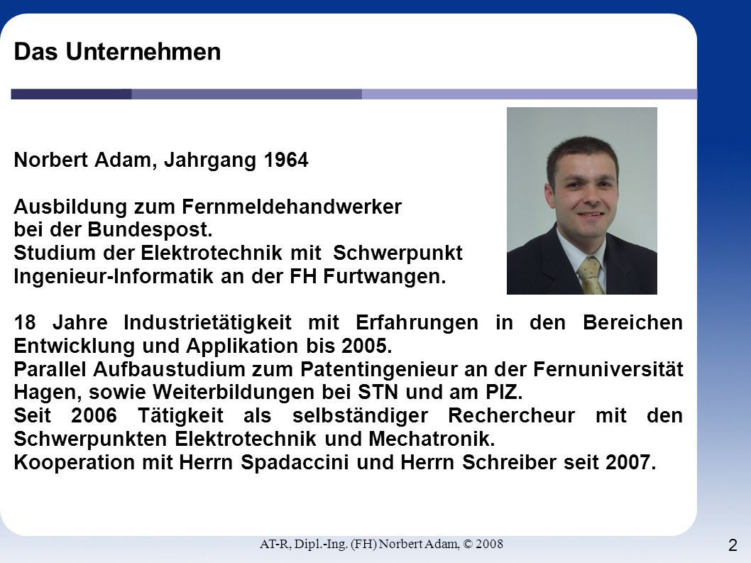 AT-R, Dipl.-Ing. (FH) Norbert Adam, © 2008 2 Das Unternehmen Norbert Adam, Jahrgang 1964 Ausbildung zum Fernmeldehandwerker bei der Bundespost. Studiu