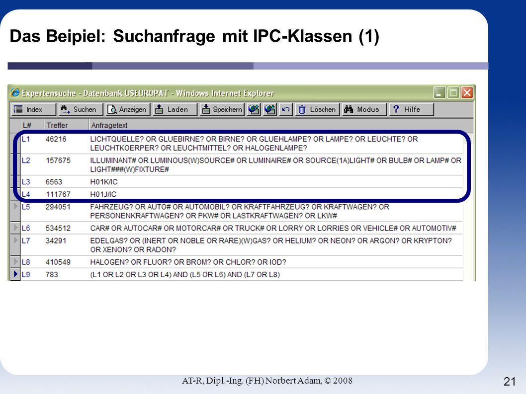 AT-R, Dipl.-Ing. (FH) Norbert Adam, © 2008 21 Das Beipiel: Suchanfrage mit IPC-Klassen (1)