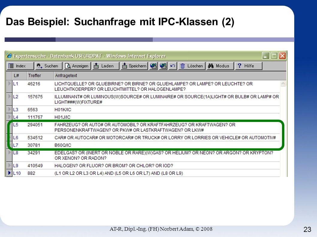 AT-R, Dipl.-Ing. (FH) Norbert Adam, © 2008 23 Das Beispiel: Suchanfrage mit IPC-Klassen (2)