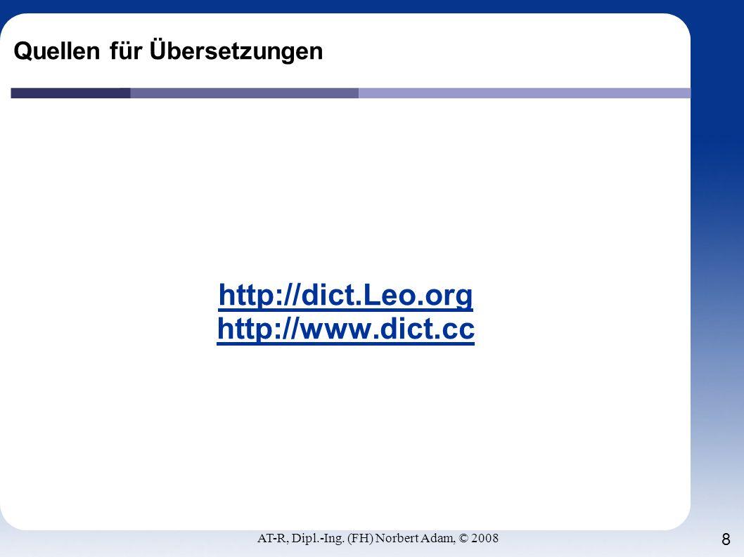 AT-R, Dipl.-Ing. (FH) Norbert Adam, © 2008 8 Quellen für Übersetzungen http://dict.Leo.org http://www.dict.cc
