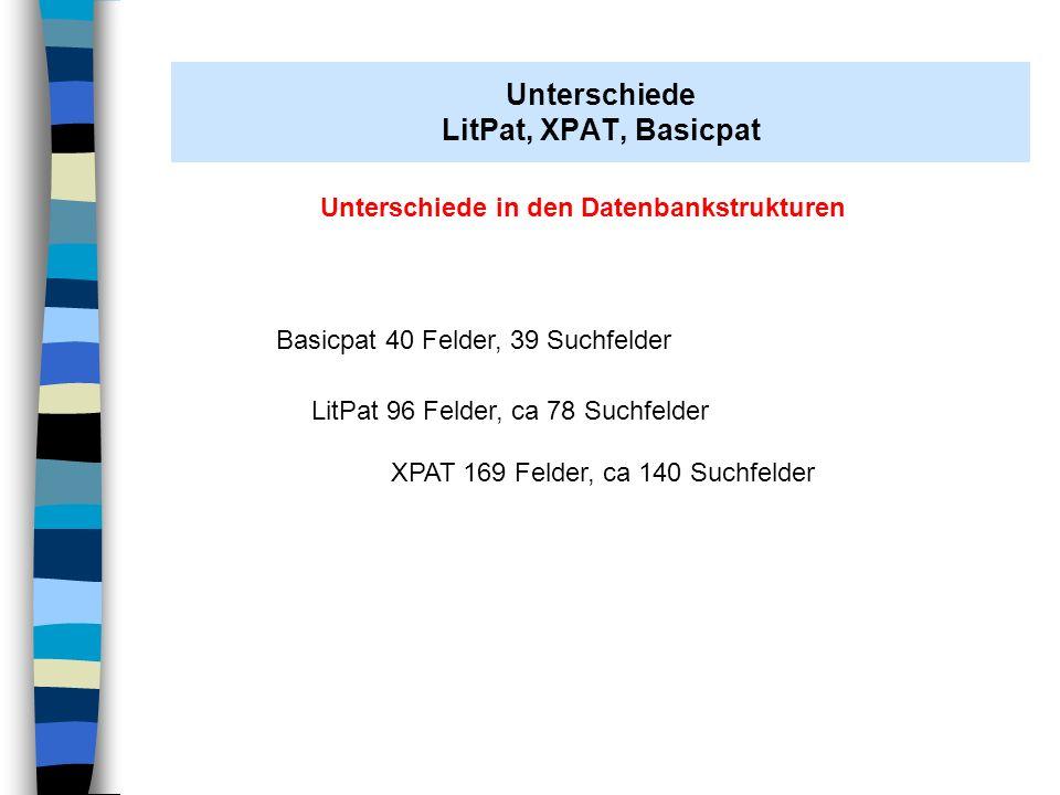 AH Stuttgart 07.11.2008 Unterschiede in den Datenbankstrukturen Basicpat 40 Felder, 39 Suchfelder LitPat 96 Felder, ca 78 Suchfelder XPAT 169 Felder,