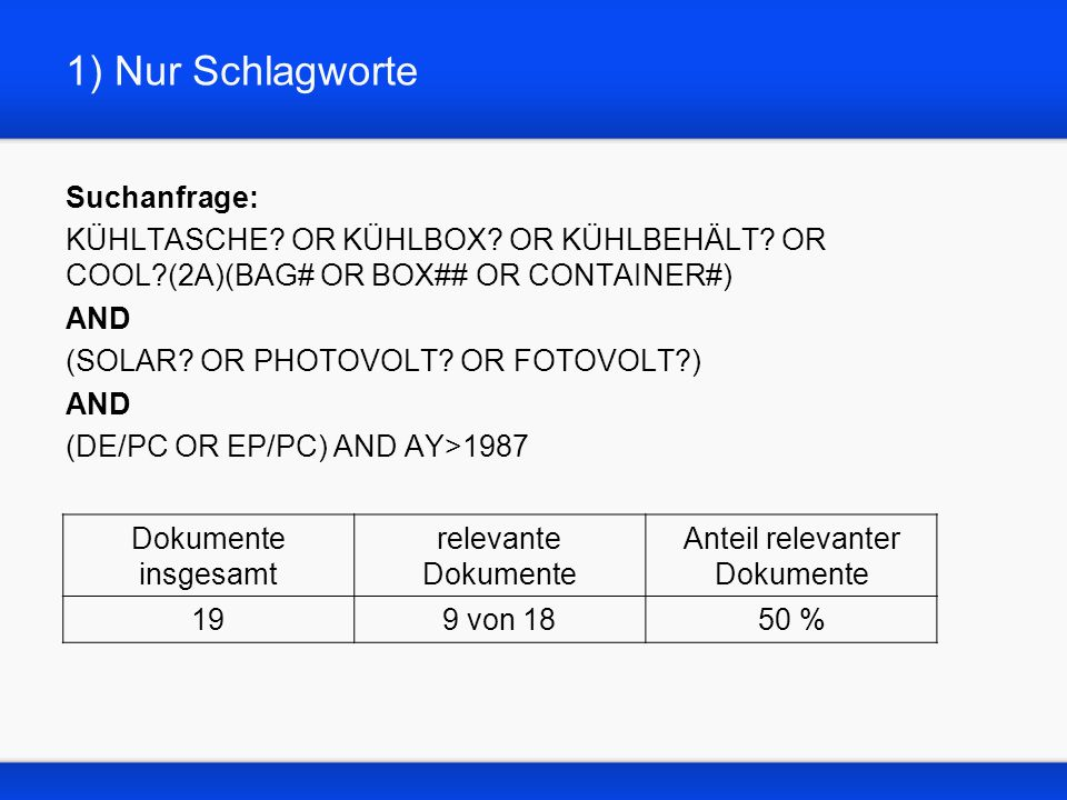 2) Nur IPC-Klassen Suchanfrage: (F25B/IC OR F25D/IC) AND H01L0031/IC AND (DE/PC OR EP/PC) AND AY>1987 Dokumente insgesamt relevante Dokumente Anteil relevanter Dokumente 533 von 1817 %