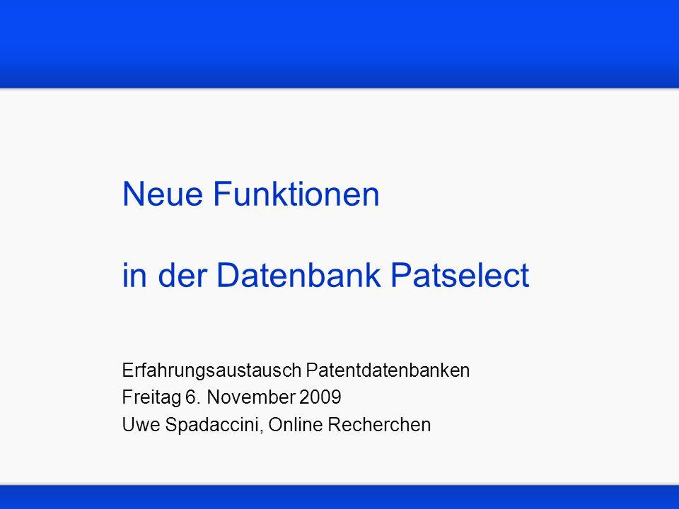 Neue Funktionen in der Datenbank Patselect Erfahrungsaustausch Patentdatenbanken Freitag 6.