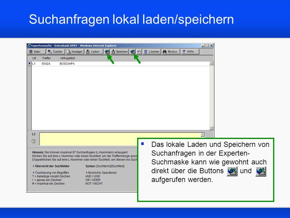 Suchanfragen lokal laden/speichern Das lokale Laden und Speichern von Suchanfragen in der Experten- Suchmaske kann wie gewohnt auch direkt über die Buttons und aufgerufen werden.